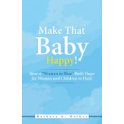Make That Baby Happy!: How a Woman in Blue Built Hope for Women and Children in Haiti