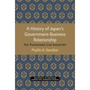 A History of Japan's Government-Business Relationship by Phyllis A. Genther