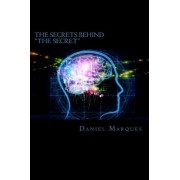 The Secrets Behind the Secret by Daniel Marques
