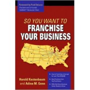 So You Want to Franchise Your Business? by Harold Kestenbaum