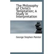 The Philosophy of Christ's Temptation; A Study in Interpretation by George Stephen Painter