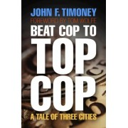 Beat Cop to Top Cop by John F. Timoney