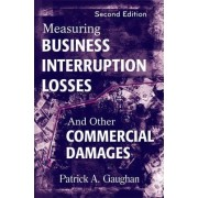 Measuring Business Interruption Losses and Other Commercial Damages by Patrick A. Gaughan