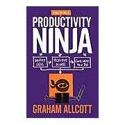 How to be a Productivity Ninja: Worry Less Achieve More and Love What You Do