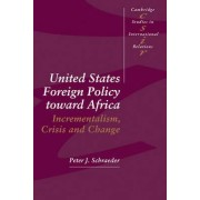 United States Foreign Policy toward Africa by Peter J. Schraeder