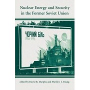 Nuclear Energy and Security in the Former Soviet Union by David R. Marples