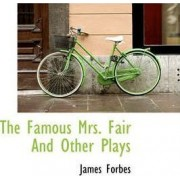 The Famous Mrs. Fair and Other Plays by James Forbes