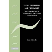 Social Protection and the Market in Latin America by Sarah M. Brooks
