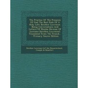 The Practise of the Presence of God the Best Rule of a Holy Life by Brother Lawrence (of the Resurrection)