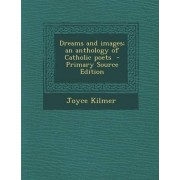 Dreams and Images; An Anthology of Catholic Poets by Joyce Kilmer