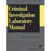 Criminal Investigation Laboratory Manual by Ronald Becker