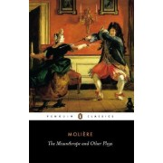 The Misanthrope and Other Plays: Such Foolish Affected Ladies, Tartuffe, The Misanthrope, The Doctor Despite Himself, The Would-be Gentleman, Those Learned Ladies by Moliere
