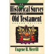 An Historical Survey of the Old Testament by Eugene H Merrill