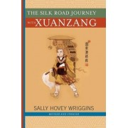 The Silk Road Journey with Xuanzang by Sally Wriggins