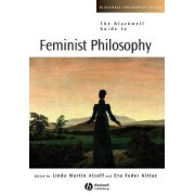 The Blackwell Guide to Feminist Philosophy by Eva Feder Kittay