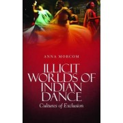 Illicit WorldS of Indian Dance by Anna Morcom