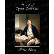 The Life of Captain James Cook by Arthur Kitson
