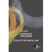 Jikishin Dojo Budo Kenshu - Study of the Martial Way by Filip Maria
