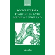 Socioliterary Practice in Late Medieval England by Helen Barr