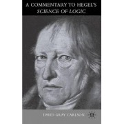 Commentary on Hegel's Science of Logic 2007 by David Gray Carlson