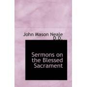 Sermons on the Blessed Sacrament by John Mason Neale