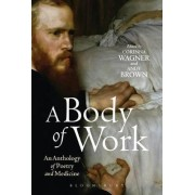 A Body of Work: An Anthology of Poetry and Medicine by Corinna Wagner