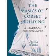 The Basics of Corset Building by Linda Sparks