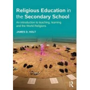 Religious Education in the Secondary School by James D. Holt