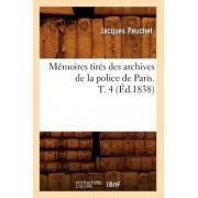 Memoires Tires Des Archives de La Police de Paris. T. 4 (Ed.1838) by Jacques Peuchet