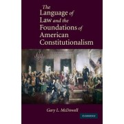 The Language of Law and the Foundations of American Constitutionalism by Gary L. McDowell