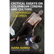 Critical Essays on Colombian Cinema and Culture by Juana Suarez