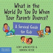 What in the World Do You Do When Your Parents Divorce? by Kent Winchester