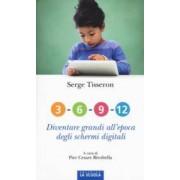 Serge Tisseron 3-6-9-12. Diventare grandi all'epoca degli schermi digitali ISBN:9788835043423