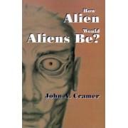 How Alien Would Aliens Be? by John A Cramer