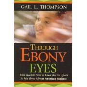 Through Ebony Eyes by Gail L. Thompson