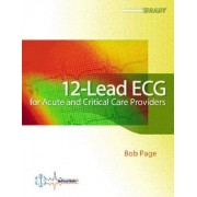 12-Lead ECG for Acute and Critical Care Providers by Bob Page