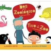 Dos en el Zoologico/Two At The Zoo: Un Libro Para Contar/A Counting Book, Hardcover