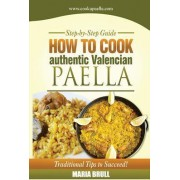 How to Cook Authentic Valencian Paella by Maria Brull