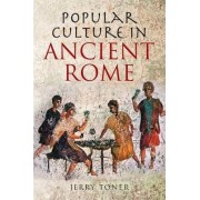 Popular Culture in Ancient Rome by Jerry Toner
