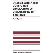Object-Oriented Computer Simulation of Discrete-Event Systems by Jerzy Tyszer