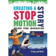 Creating a Stop Motion Story by Craig Lauridsen