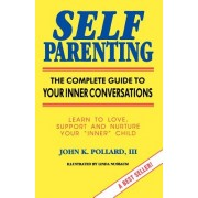 Self Parenting: The Complete Guide to Your Inner Conversations