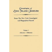 Genealogies of Long Island Families, from the New York Genealogical and Biographical Record. in Two Volumes. Volume I by Long Island