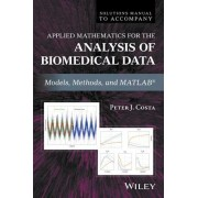 Solutions Manual to Accompany Data Analysis for the Biomedical Sciences: An Industrial Perspective Using MATLAB