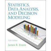 Statistics, Data Analysis, and Decision Modeling by James R. Evans
