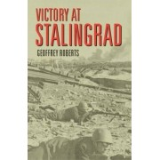 Victory at Stalingrad by Geoffrey Roberts