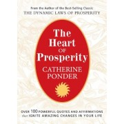 The Heart of Prosperity: Over 100 Powerful Quotes and Affirmations That Ignite Amazing Changes in Your Life, Paperback