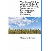 The Lay of Dolon (the Tenth Book of Homer's Iliad; Some Notes on Its Language, Verse and Contents, by Alexander Shewan
