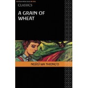 A Grain of Wheat by Ngugi Wa Thiong'o