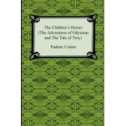 The Children's Homer (the Adventures of Odysseus and the Tale of Troy) by Padraic Colum